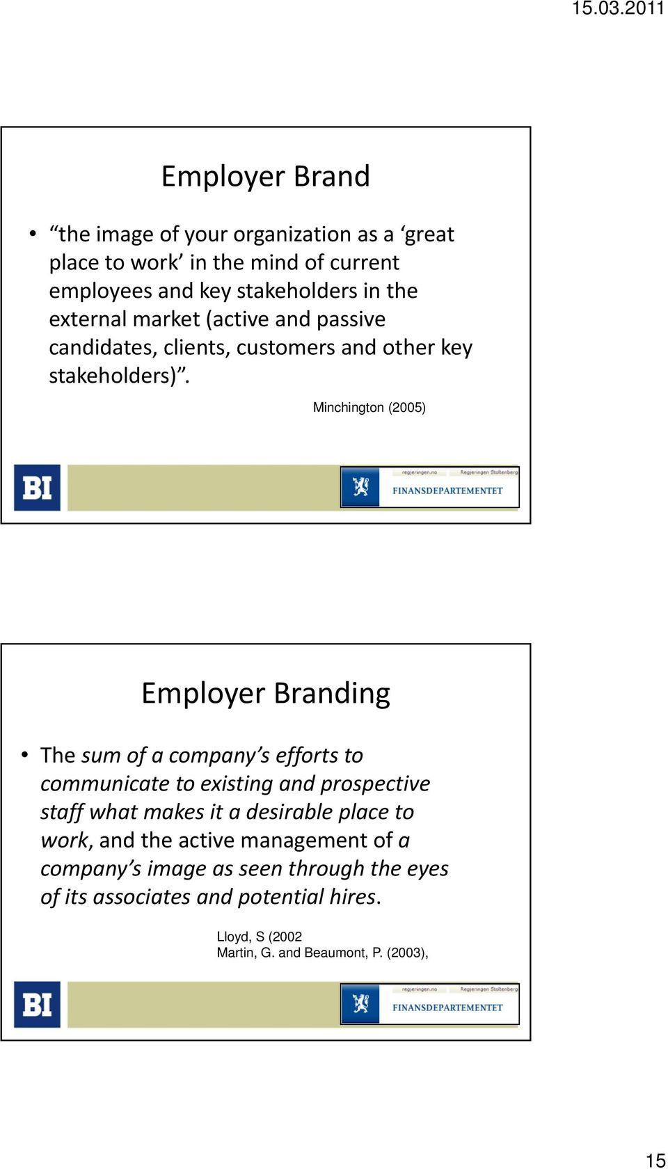 Minchington (2005) Employer Branding The sum of a company s efforts to communicate to existing i and prospective staff what makes it a