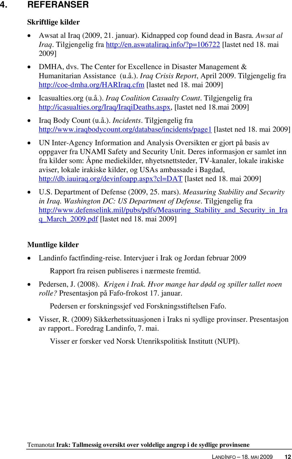 mai 2009] Icasualties.org (u.å.). Iraq Coalition Casualty Count. Tilgjengelig fra http://icasualties.org/iraq/iraqideaths.aspx, [lastet ned 18.mai 2009] Iraq Body Count (u.å.). Incidents.