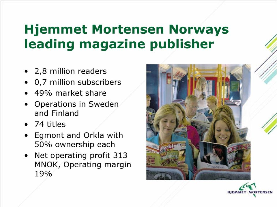 Operations in Sweden and Finland 74 titles Egmont and Orkla