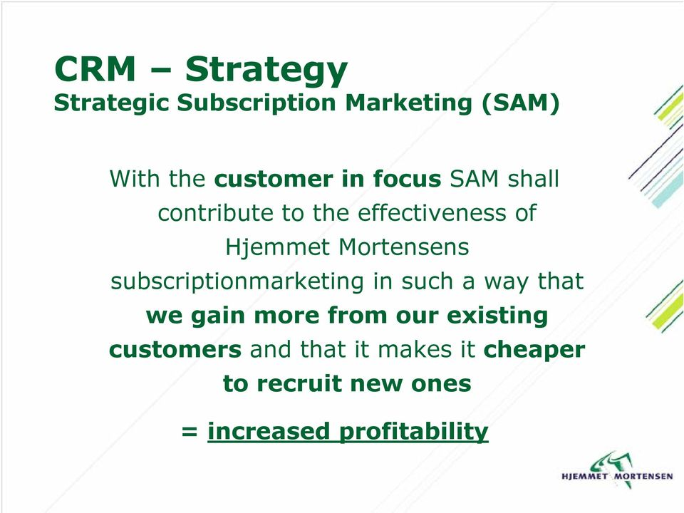 subscriptionmarketing in such a way that we gain more from our existing
