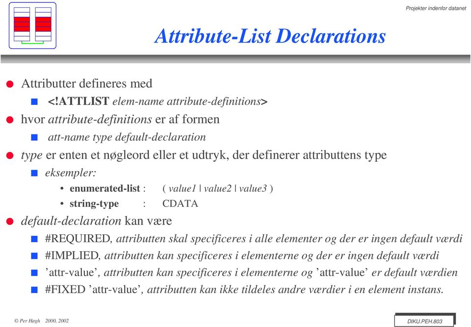 attributtens type eksempler: enumerated-list : ( value1 value2 value3 ) string-type : CDATA default-declaration kan være #REQUIRED, attributten skal specificeres i alle