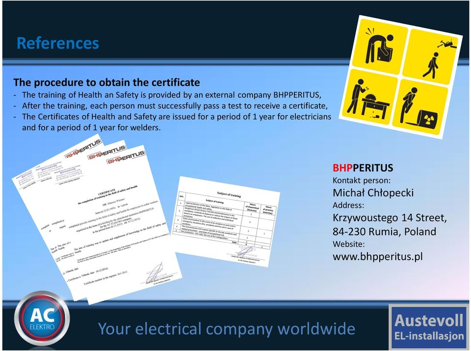 Certificates of Health and Safety are issued for a period of 1 year for electricians and for a period of 1 year for
