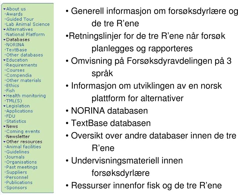en norsk plattform for alternativer NORINA databasen TextBase databasen Oversikt over andre