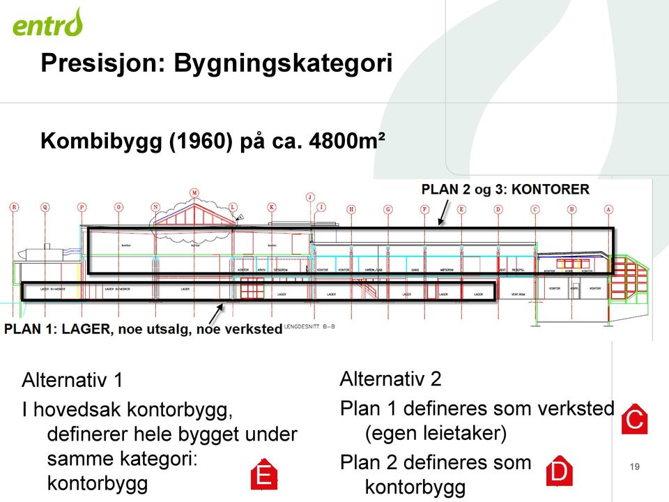 bygget under samme kategori: kontorbygg Alternativ 2 Plan 1