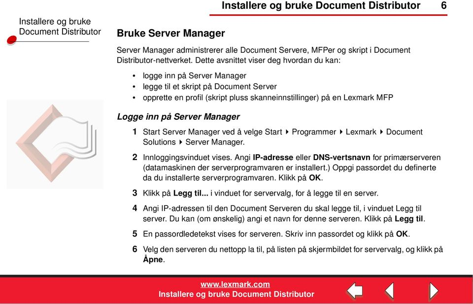 Server Manager 1 Start Server Manager ved å velge Start Programmer Lexmark Document Solutions Server Manager. 2 Innloggingsvinduet vises.