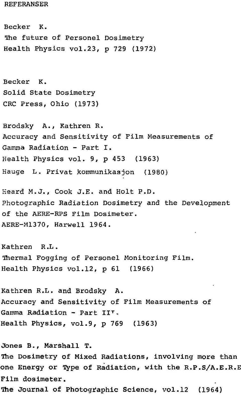 Photographic Radiation Dosimetry and the Development of the AERE-RPS Film Dosimeter. AERE-M1370, Harwell 1964. Kathren R.L. thermal Fogging of Personel Monitoring Film. Health Physics vol.