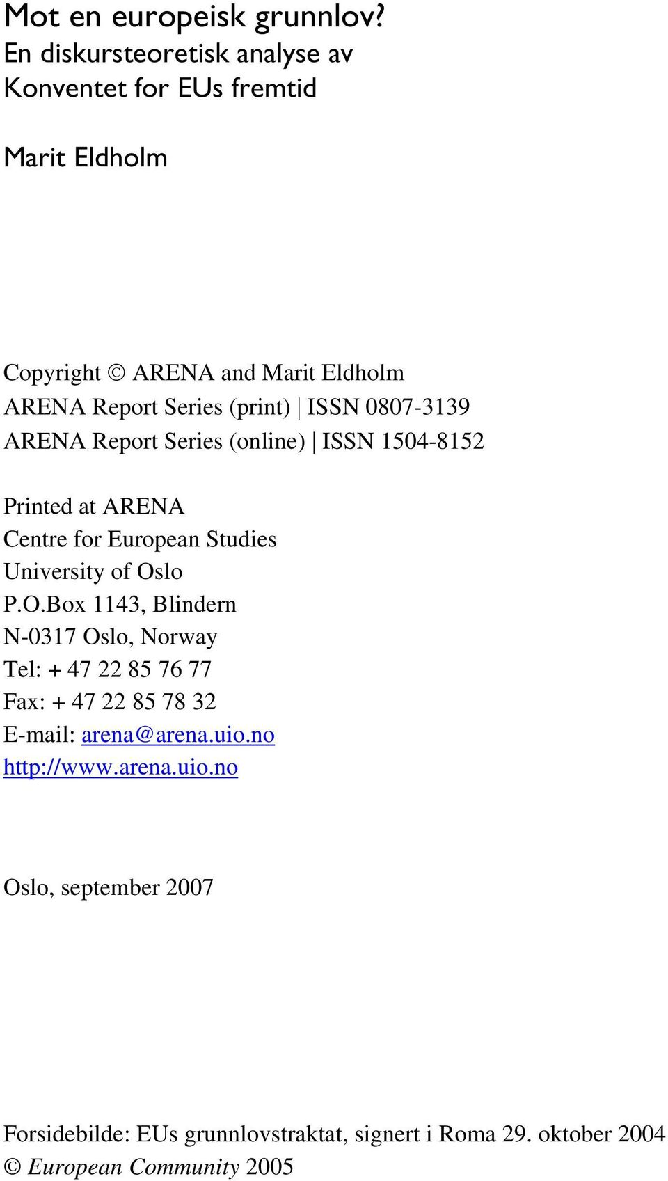 ISSN 0807-3139 ARENA Report Series (online) ISSN 1504-8152 Printed at ARENA Centre for European Studies University of Os