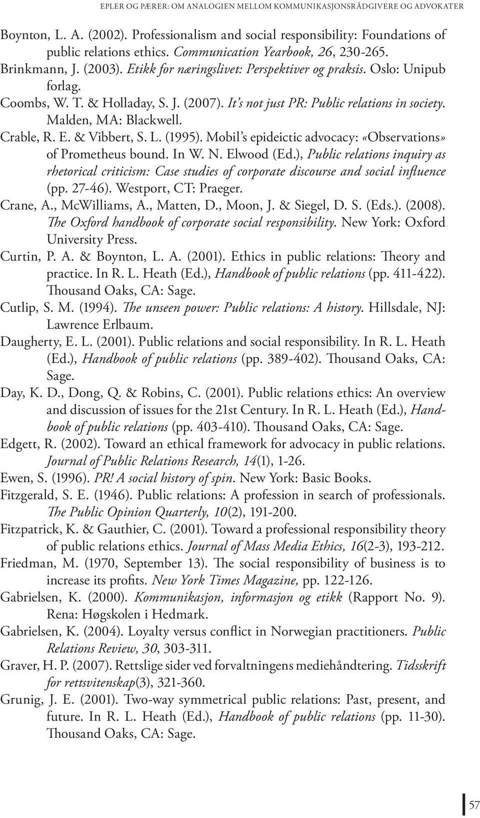 It s not just PR: Public relations in society. Malden, MA: Blackwell. Crable, R. E. & Vibbert, S. L. (1995). Mobil s epideictic advocacy: «Observations» of Prometheus bound. In W. N. Elwood (Ed.