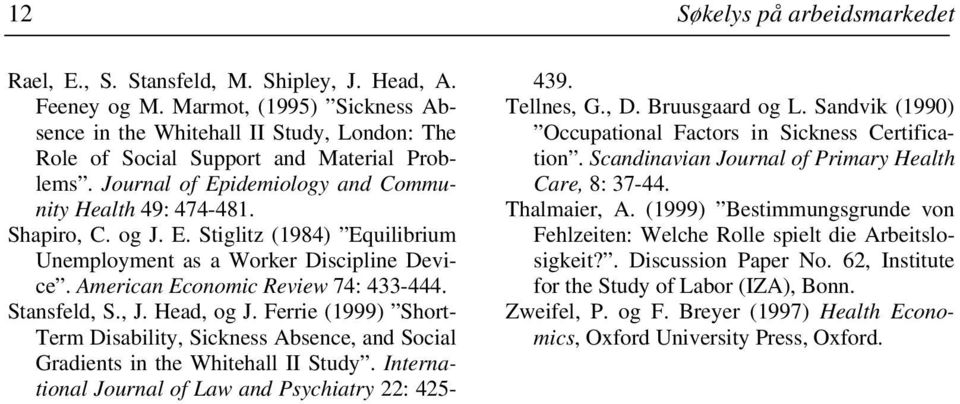 idemiology and Community Health 49: 474-481. Shapiro, C. og J. E. Stiglitz (1984) Equilibrium Unemployment as a Worker Discipline Device. American Economic Review 74: 433-444. Stansfeld, S., J.