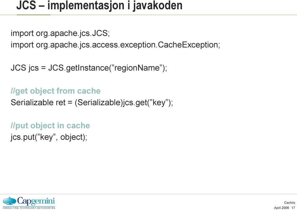 getInstance( regionname ); //get object from cache Serializable ret =