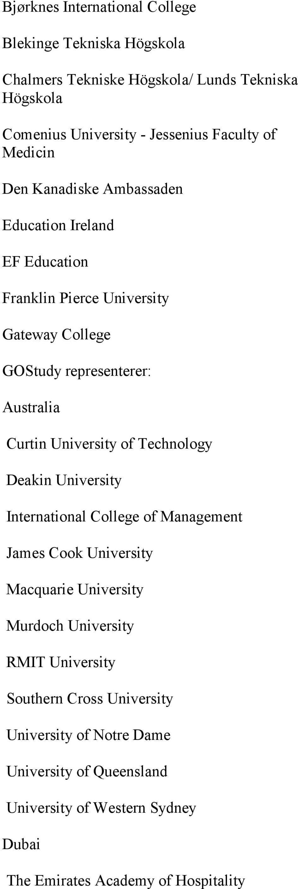 University of Technology Deakin University International College of Management James Cook University Macquarie University Murdoch University RMIT