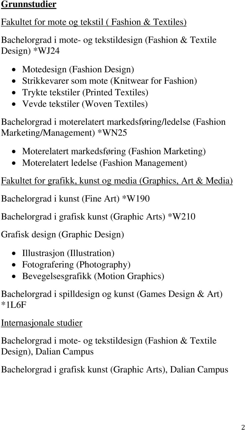 (Fashion Marketing) Moterelatert ledelse (Fashion Management) Fakultet for grafikk, kunst og media (Graphics, Art & Media) Bachelorgrad i kunst (Fine Art) *W190 Bachelorgrad i grafisk kunst (Graphic