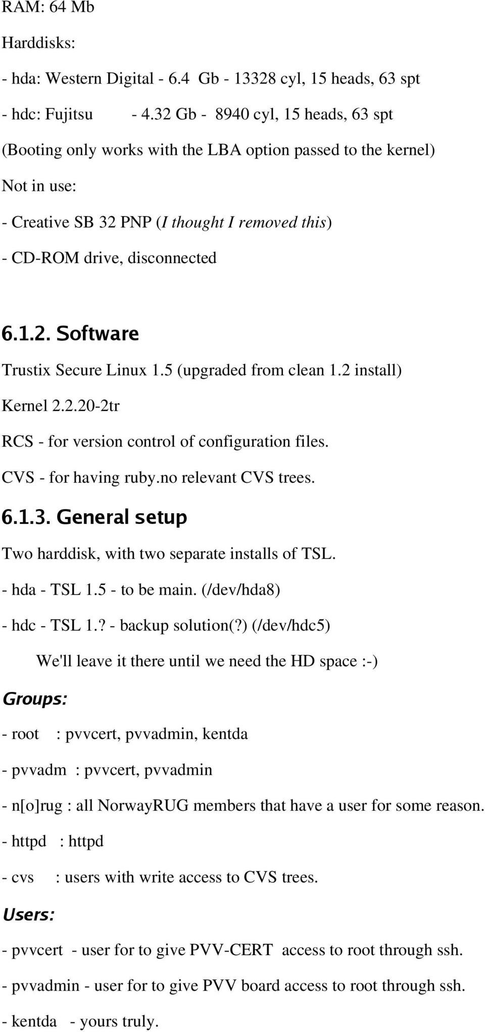 5 (upgraded from clean 1.2 install) Kernel 2.2.20 2tr RCS for version control of configuration files. CVS for having ruby.no relevant CVS trees. 6.1.3.