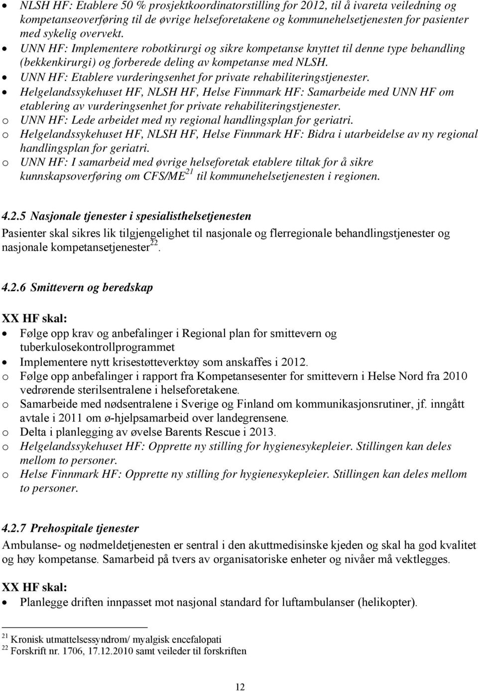 UNN HF: Etablere vurderingsenhet for private rehabiliteringstjenester.