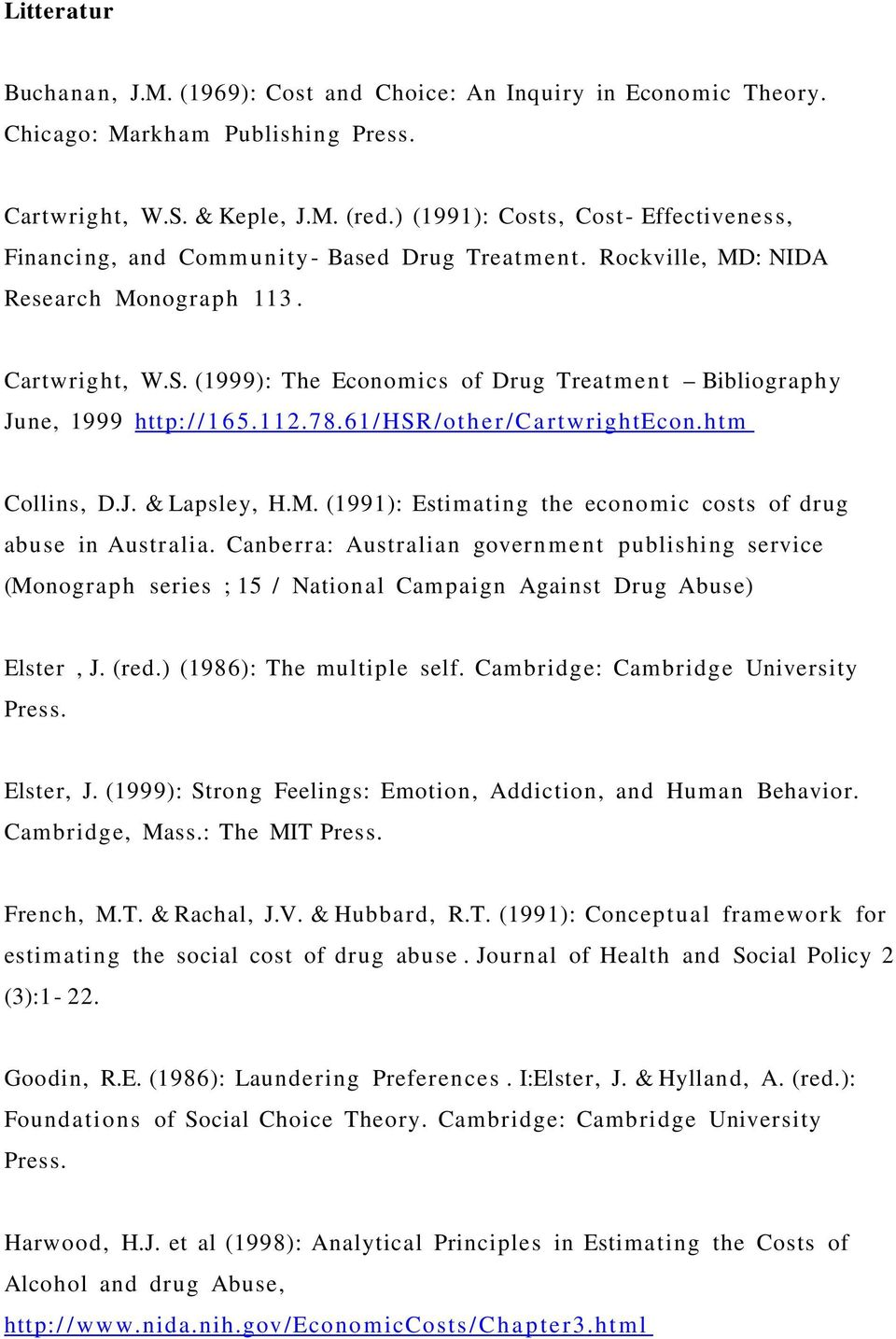 (1999): The Economics of Drug Treat m en t Bibliograp h y June, 1999 http:/ /1 65.112.78.61/HSR/other /Ca rtwrightecon.htm Collins, D.J. & Lapsley, H.M.