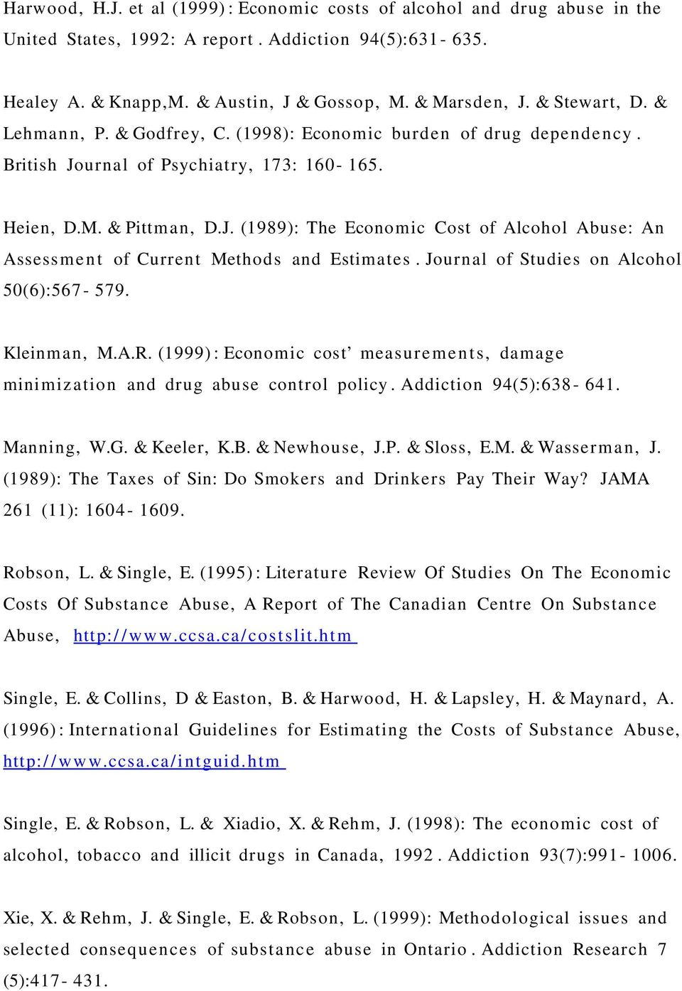 Journal of Studies on Alcohol 50(6):567-579. Kleinman, M.A.R. (1999) : Economic cost measurements, damage mini miz ation and drug abuse control policy. Addiction 94(5):638-641. Manning, W.G.
