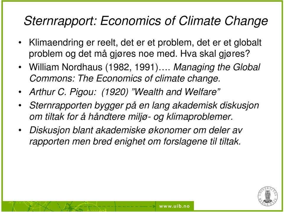Managing the Global Commons: The Economics of climate change. Arthur C.