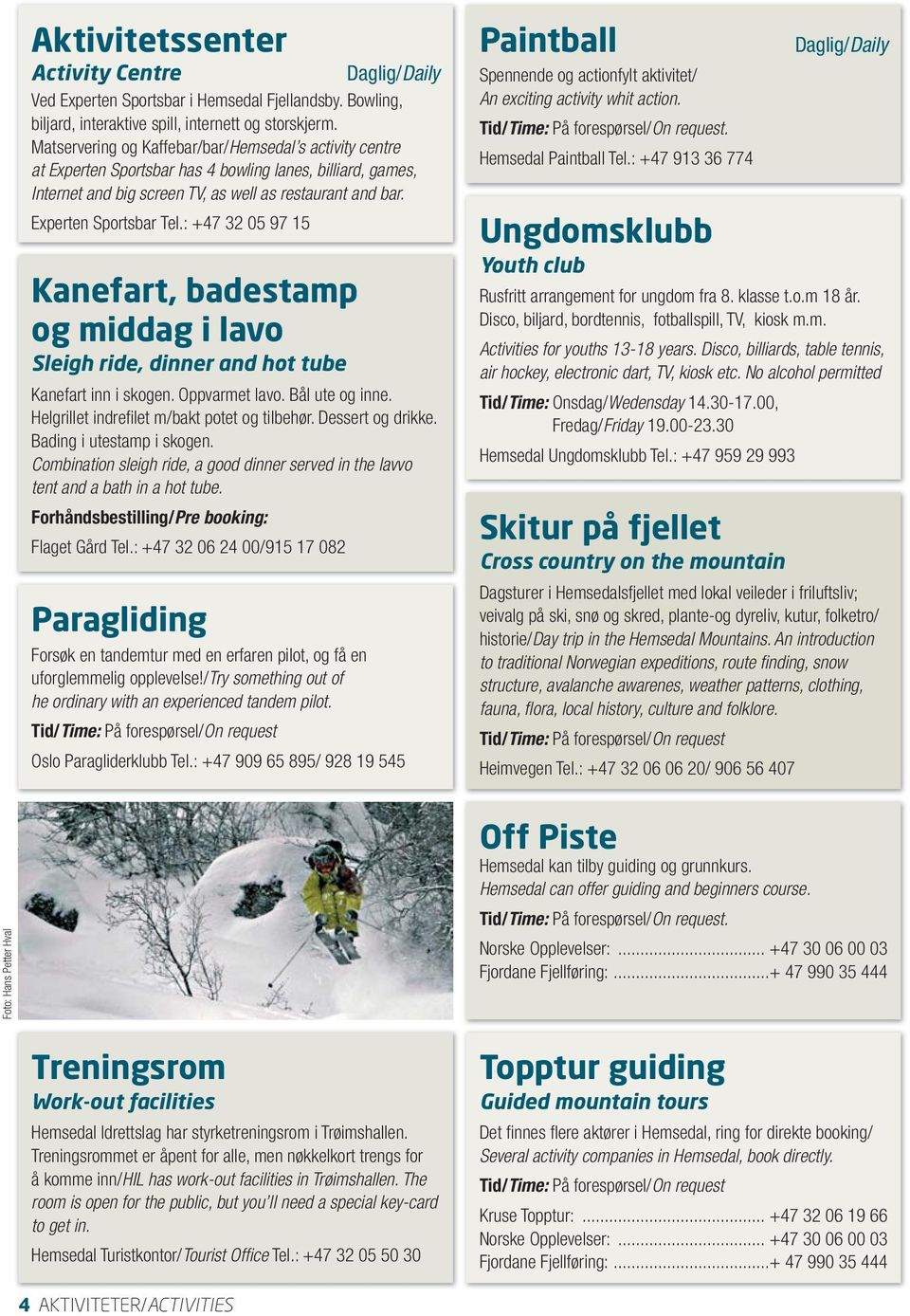 : +47 32 05 97 15 Kanefart, badestamp og middag i lavo Sleigh ride, dinner and hot tube Kanefart inn i skogen. Oppvarmet lavo. Bål ute og inne. Helgrillet indrefilet m/bakt potet og tilbehør.