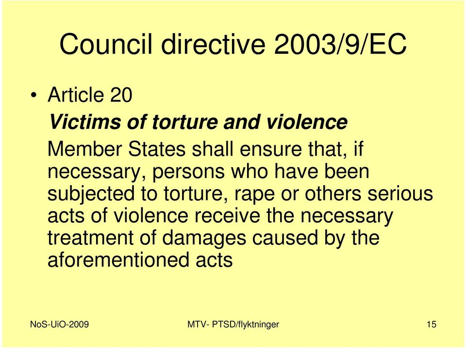 torture, rape or others serious acts of violence receive the necessary