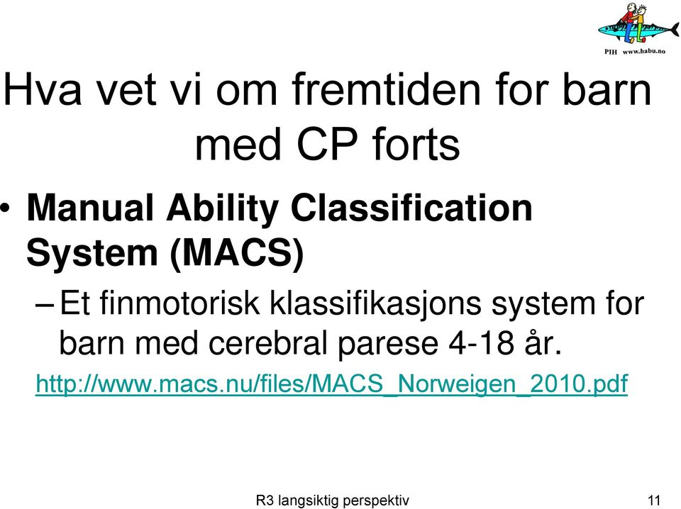 system for barn med cerebral parese 4-18 år. http://www.macs.