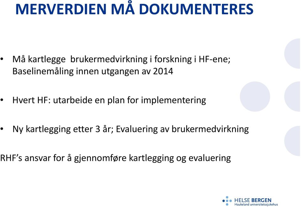 en plan for implementering Ny kartlegging etter 3 år; Evaluering av