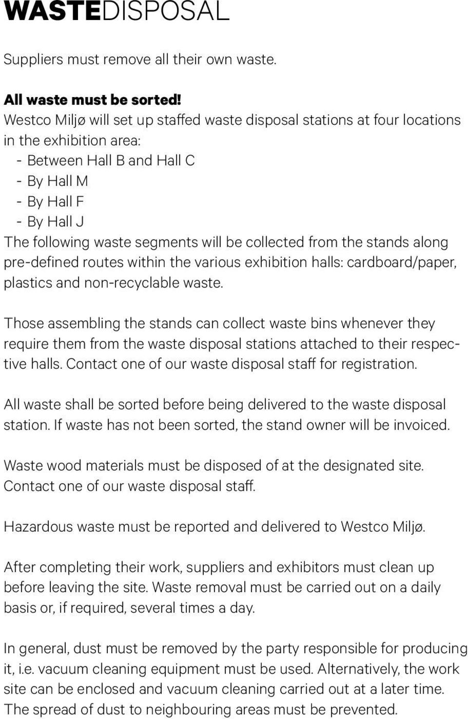 collected from the stands along pre-defined routes within the various exhibition halls: cardboard/paper, plastics and non-recyclable waste.