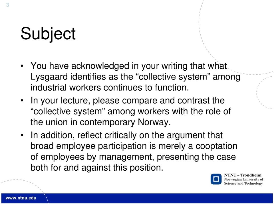 In your lecture, please compare and contrast the collective system among workers with the role of the union in