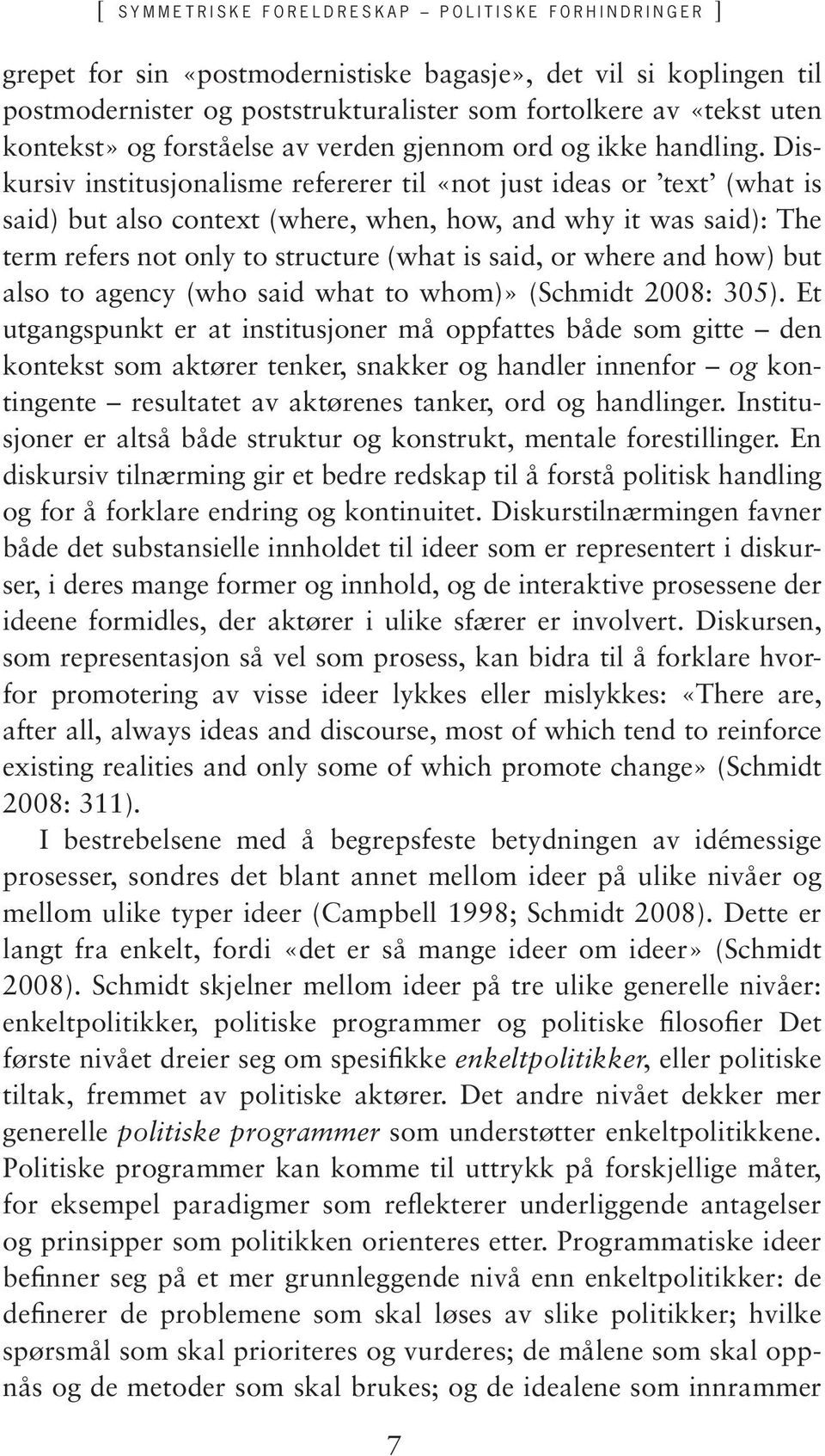 Diskursiv institusjonalisme refererer til «not just ideas or text (what is said) but also context (where, when, how, and why it was said): The term refers not only to structure (what is said, or