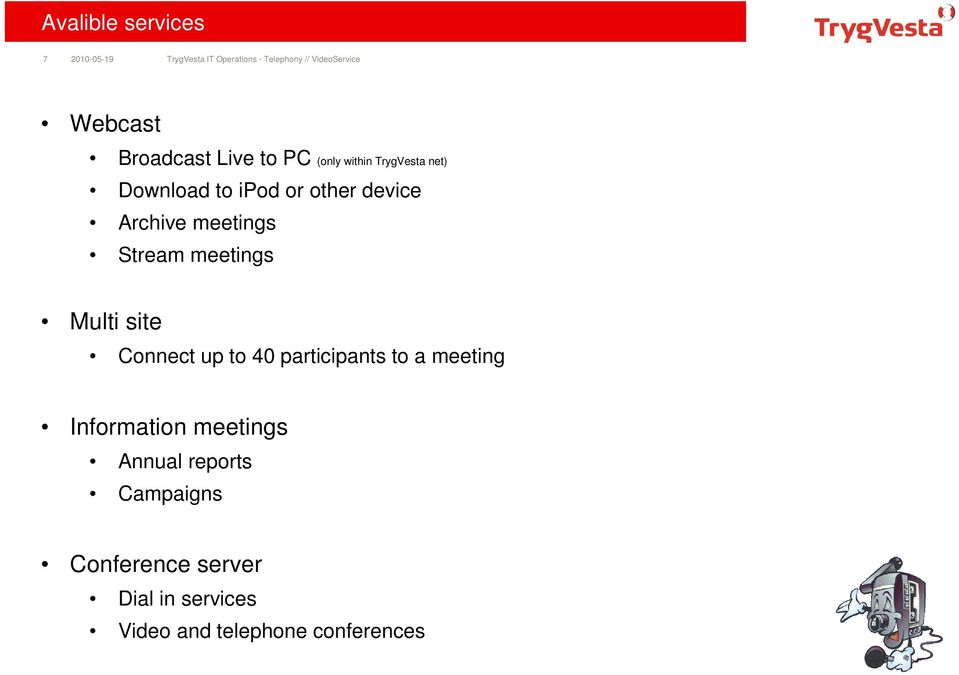 meetings Multi site Connect up to 40 participants to a meeting Information