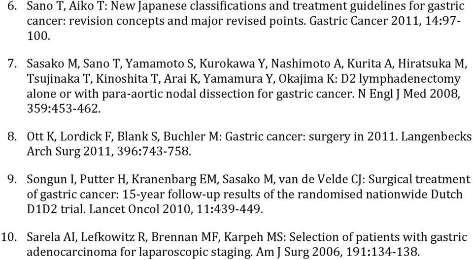 for gastric cancer. N Engl J Med 2008, 359:453-462. 8. Ott K, Lordick F, Blank S, Buchler M: Gastric cancer: surgery in 2011. Langenbecks Arch Surg 2011, 396:743-758. 9.