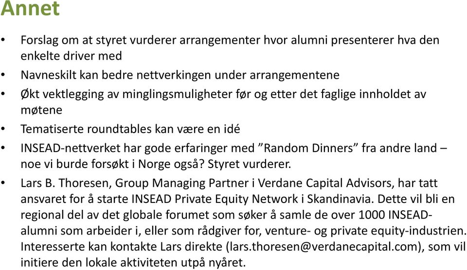 Styret vurderer. Lars B. Thoresen, Group Managing Partner i Verdane Capital Advisors, har tatt ansvaret for å starte INSEAD Private Equity Network i Skandinavia.
