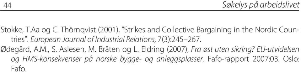 European Journal of Industrial Relations, 7(3):245 267. Ødegård, A.M., S. Aslesen, M.