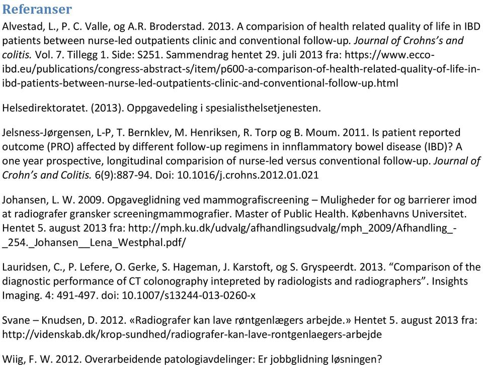 eu/publications/congress-abstract-s/item/p600-a-comparison-of-health-related-quality-of-life-inibd-patients-between-nurse-led-outpatients-clinic-and-conventional-follow-up.html Helsedirektoratet.
