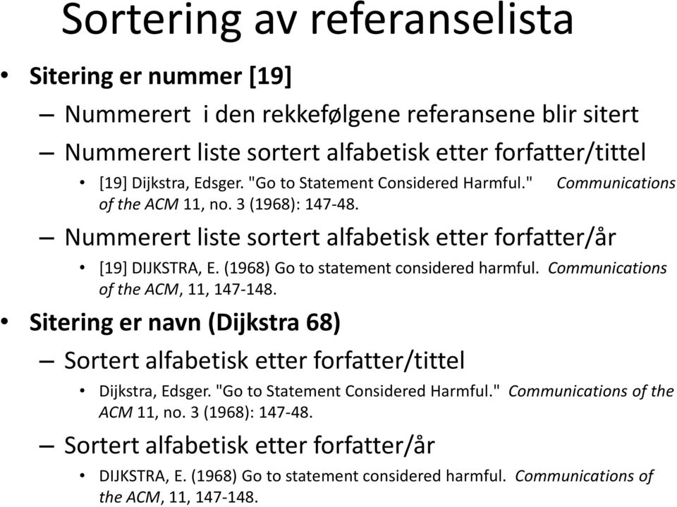 (1968) Go to statement considered harmful. Communications of the ACM, 11, 147-148. Sitering er navn (Dijkstra 68) Sortert alfabetisk etter forfatter/tittel Dijkstra, Edsger.