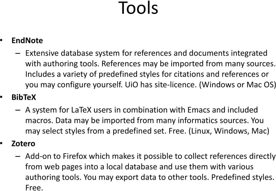 (Windows or Mac OS) BibTeX A system for LaTeX users in combination with Emacs and included macros. Data may be imported from many informatics sources.