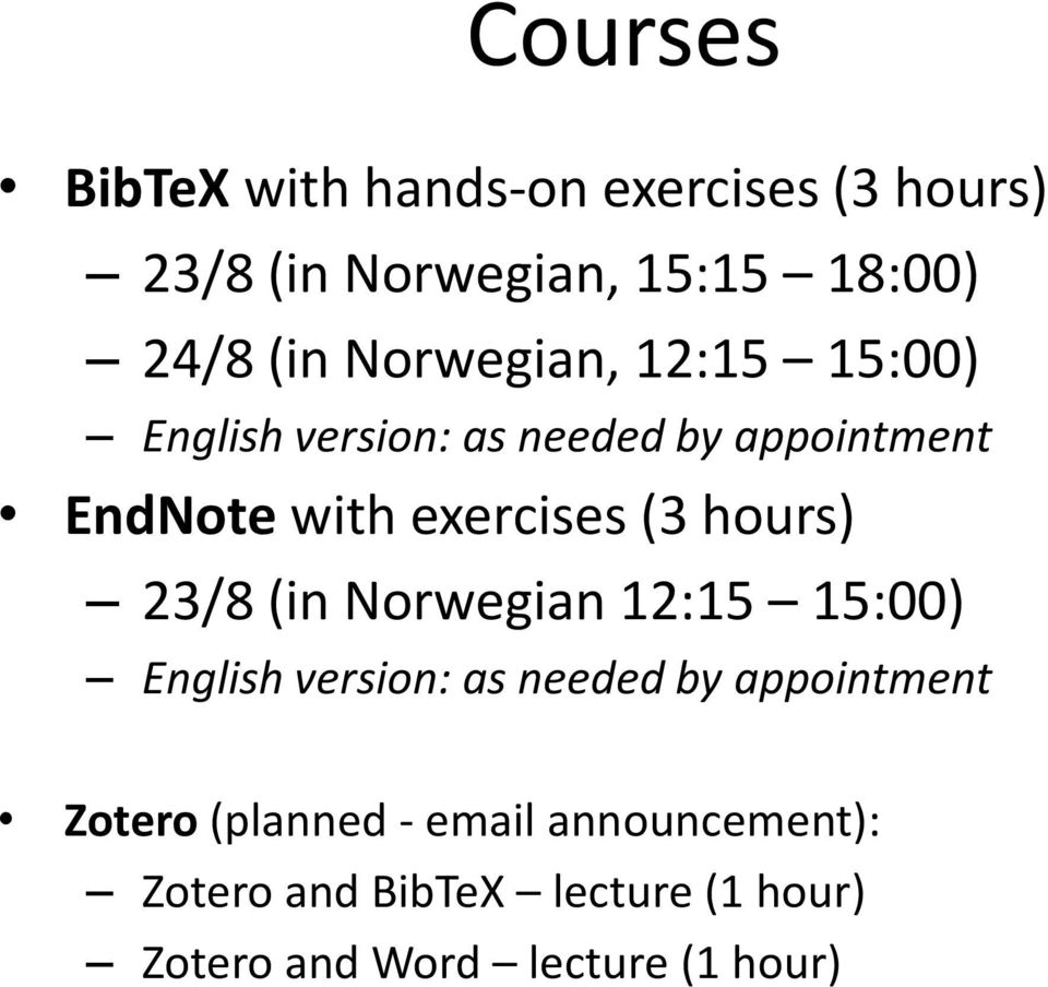 hours) 23/8 (in Norwegian 12:15 15:00) English version: as needed by appointment Zotero