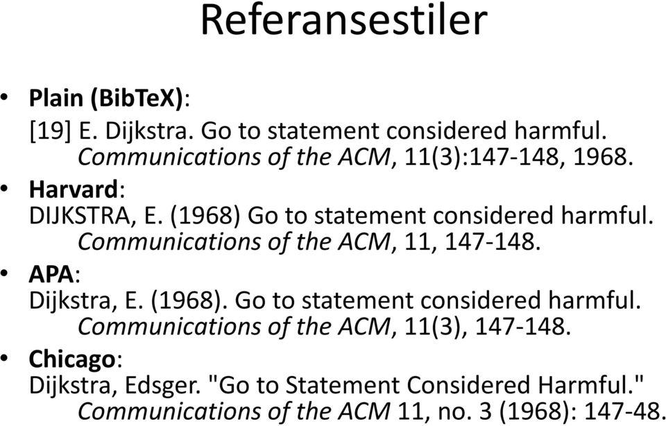 Communications of the ACM, 11, 147-148. APA: Dijkstra, E. (1968). Go to statement considered harmful.