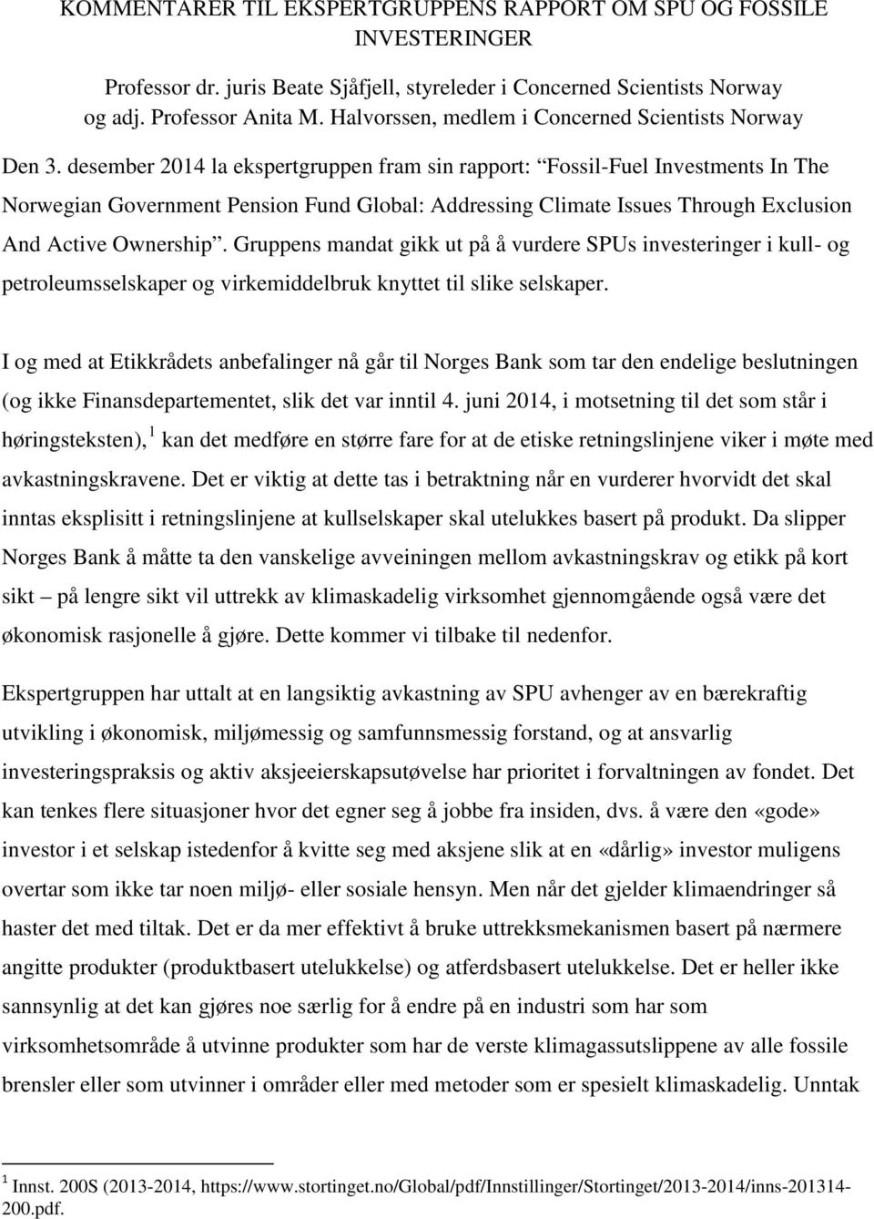 desember 2014 la ekspertgruppen fram sin rapport: Fossil-Fuel Investments In The Norwegian Government Pension Fund Global: Addressing Climate Issues Through Exclusion And Active Ownership.
