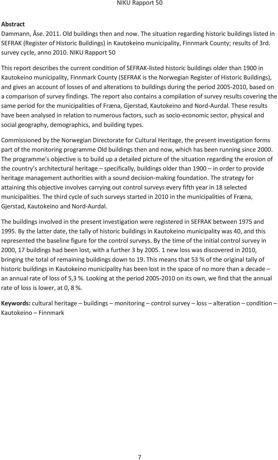 NIKU Rapport 50 This report describes the current condition of SEFRAK-listed historic buildings older than 1900 in Kautokeino municipality, Finnmark County (SEFRAK is the Norwegian Register of