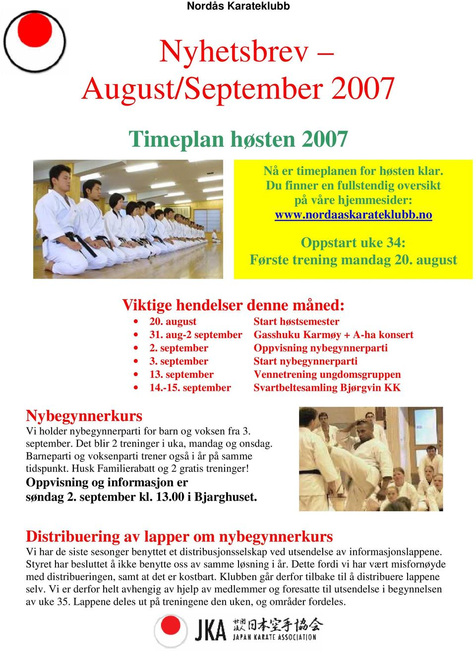 september Oppvisning nybegynnerparti 3. september Start nybegynnerparti 13. september Vennetrening ungdomsgruppen 14.-15.