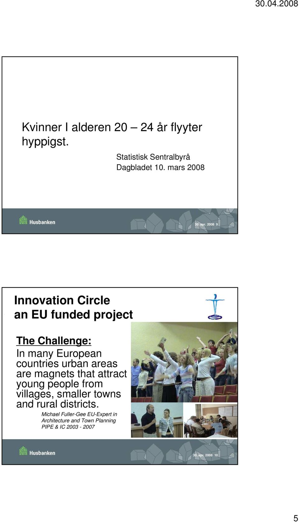 Innovation Circle an EU funded project The Challenge: In many European countries urban areas are