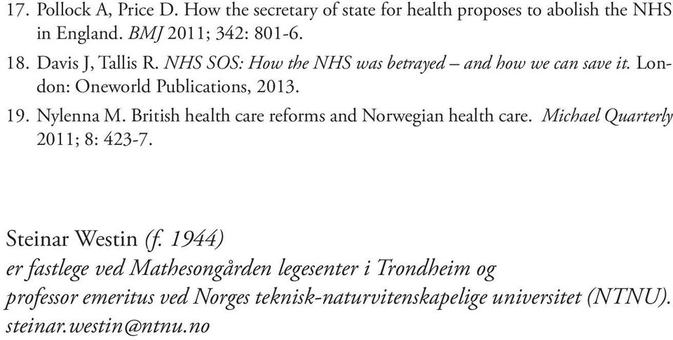 British health care reforms and Norwegian health care. Michael Quarterly 2011; 8: 423-7. Steinar Westin (f.