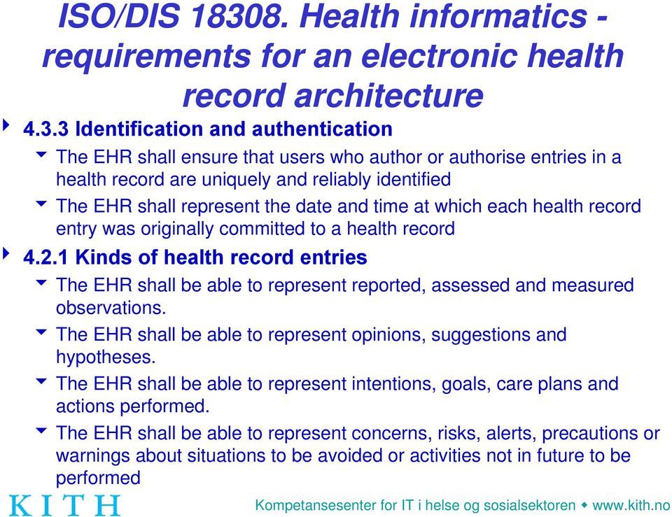 3 Identification and authentication 6 The EHR shall ensure that users who author or authorise entries in a health record are uniquely and reliably identified 6 The EHR shall represent the date and