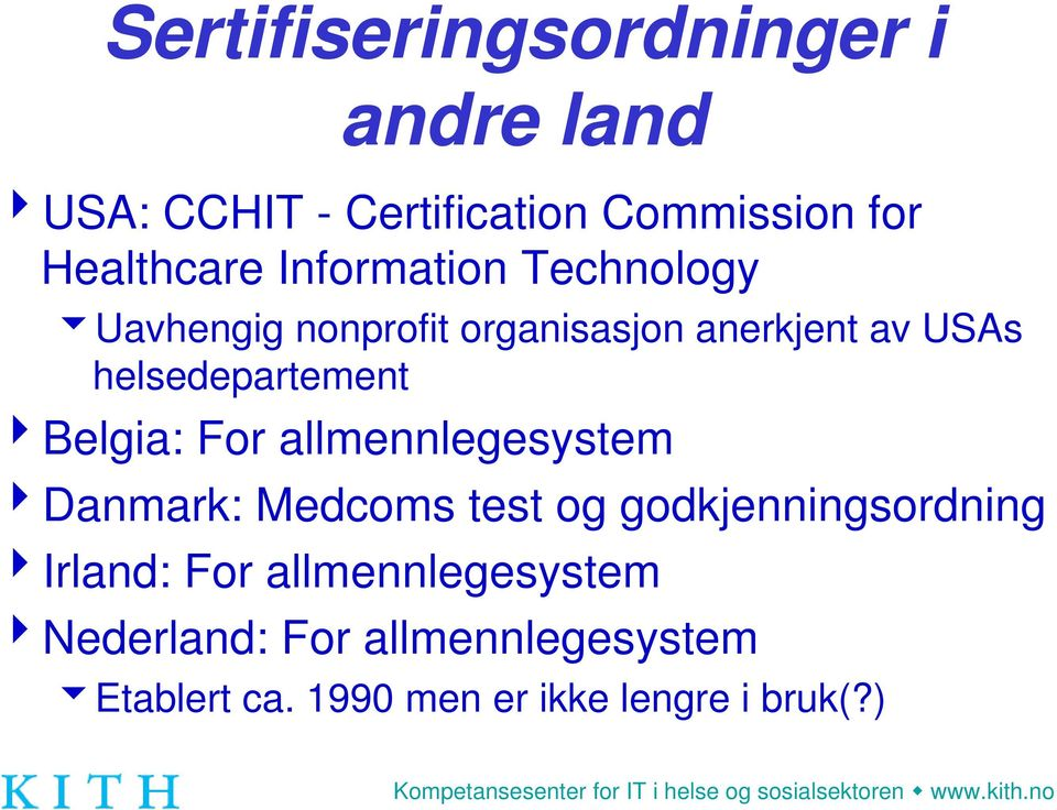 4Belgia: For allmennlegesystem 4Danmark: Medcoms test og godkjenningsordning 4Irland: For