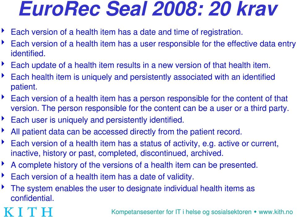 4 Each version of a health item has a person responsible for the content of that version. The person responsible for the content can be a user or a third party.