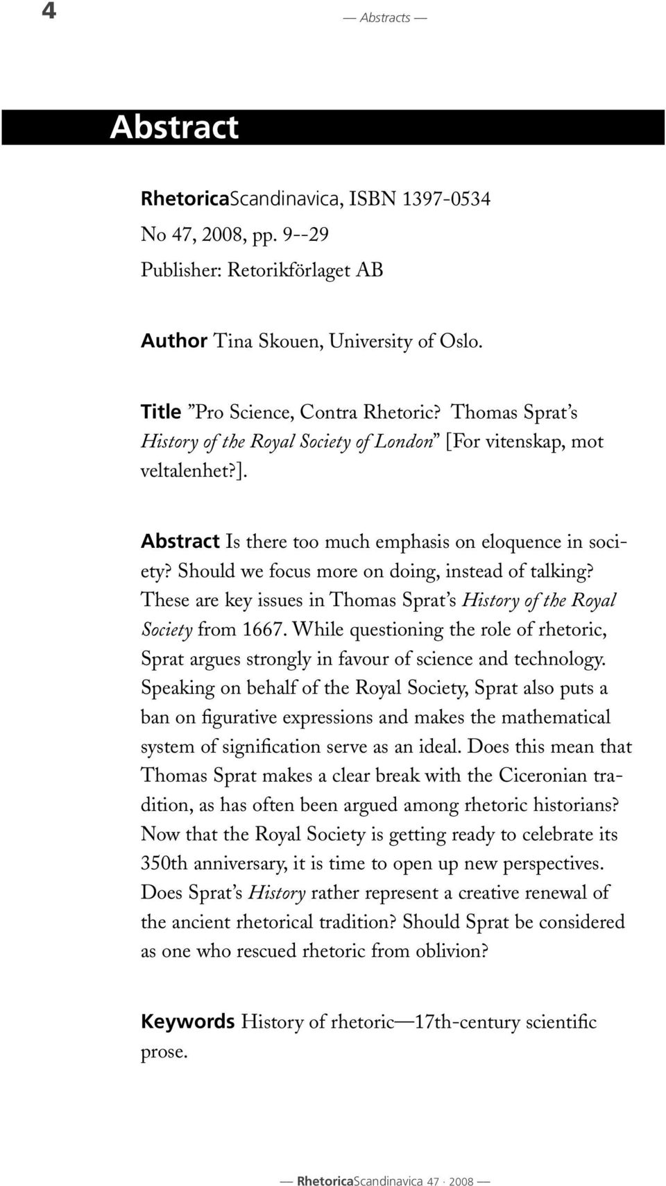 These are key issues in Thomas Sprat s History of the Royal Society from 1667. While questioning the role of rhetoric, Sprat argues strongly in favour of science and technology.