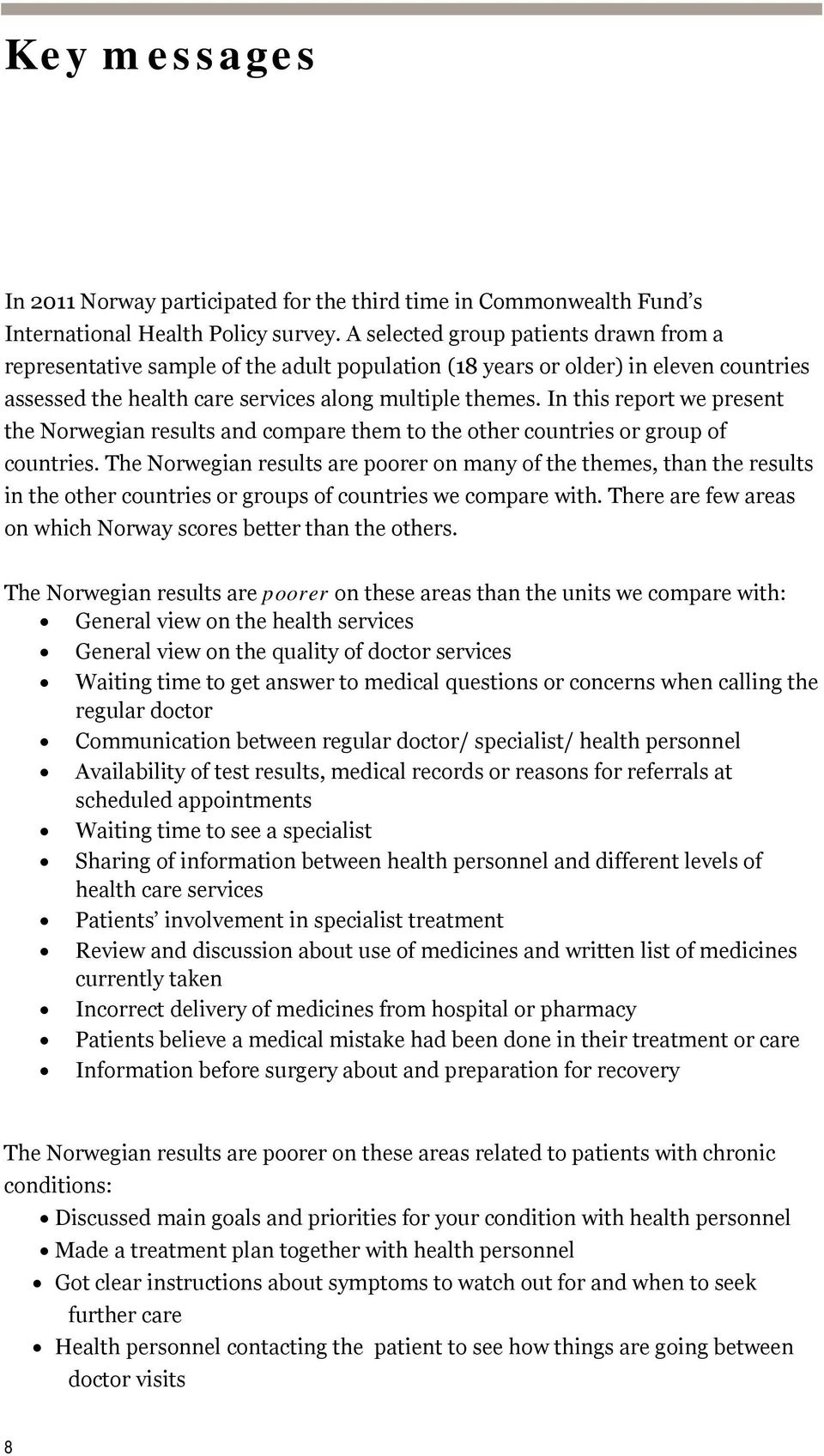 In this report we present the Norwegian results and compare them to the other countries or group of countries.