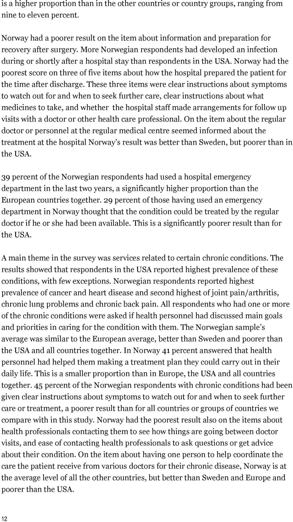 More Norwegian respondents had developed an infection during or shortly after a hospital stay than respondents in the USA.