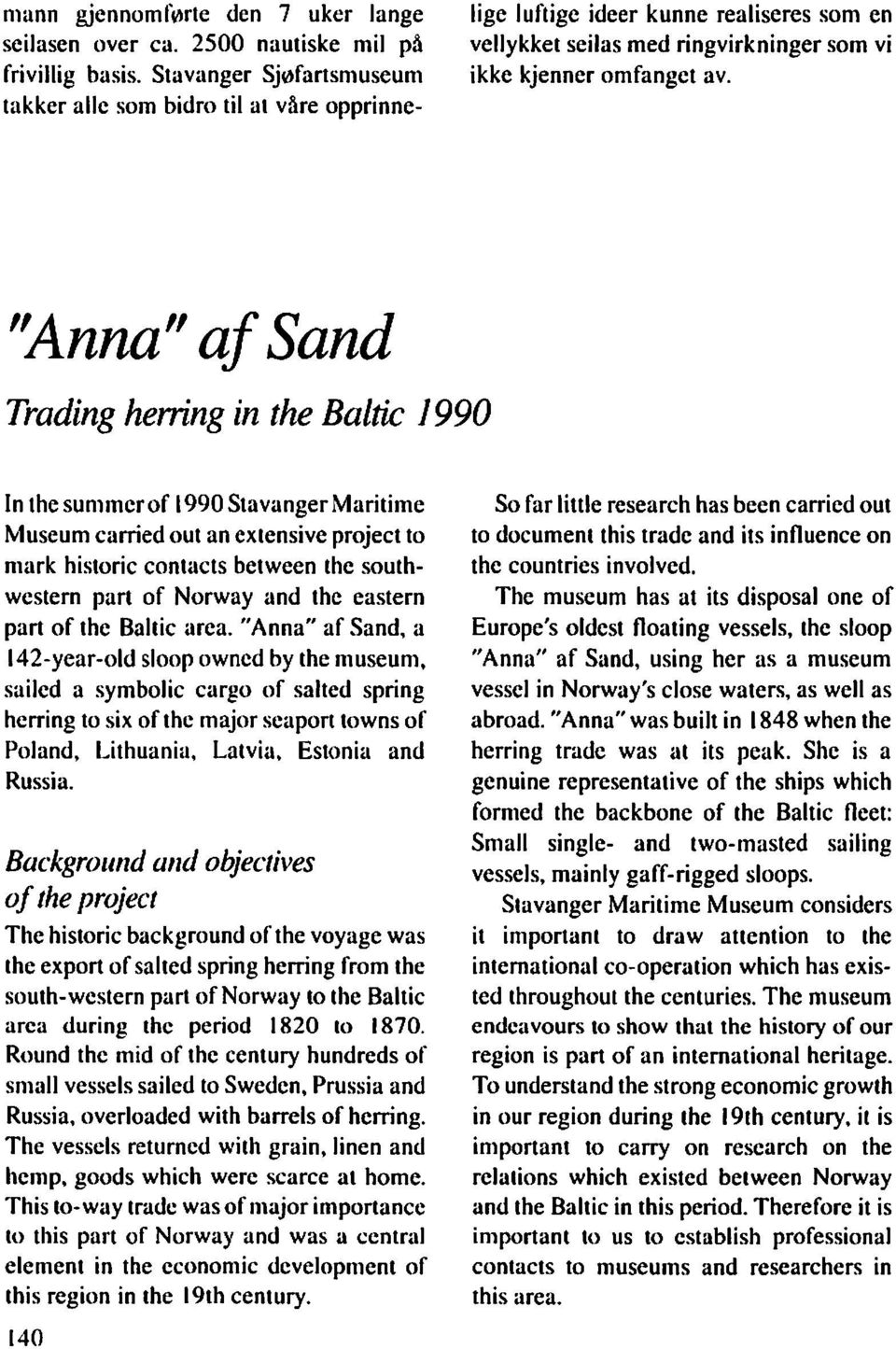 ''Anna'' aj Sand Trading herring in the Baltie J 990 In the summerof 1990 Stavanger Maritime Museum carried out an extensive project to mark historie contacts between the southwestern part of Norway