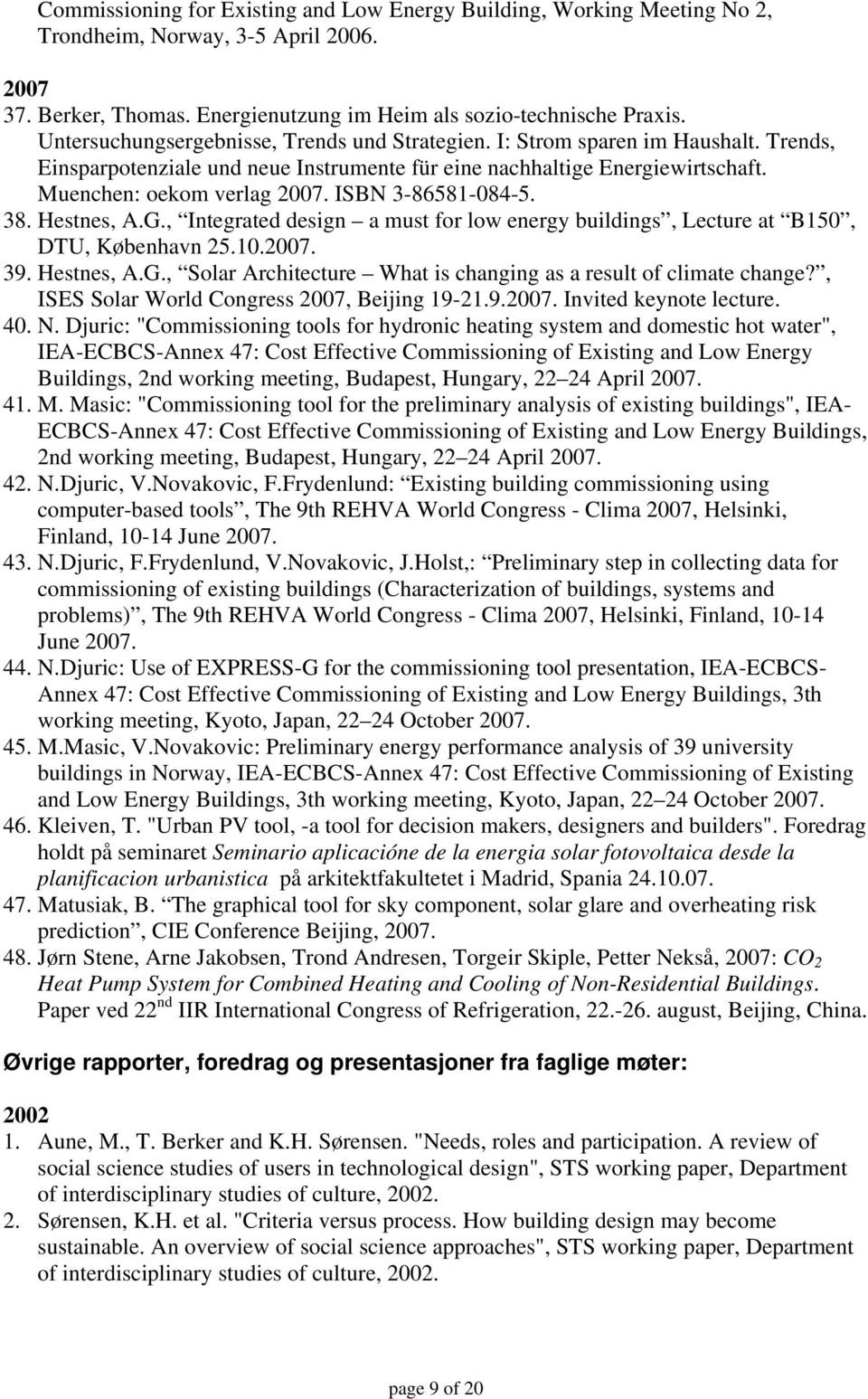 ISBN 3-86581-084-5. 38. Hestnes, A.G., Integrated design a must for low energy buildings, Lecture at B150, DTU, København 25.10.2007. 39. Hestnes, A.G., Solar Architecture What is changing as a result of climate change?